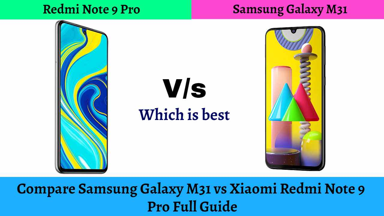 Compare Samsung Galaxy M31 vs Xiaomi Redmi Note 9 Pro: Full Guide :which is best