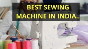 10 Best Sewing Machines in India 2021- Reviews & Buyer's Guide