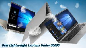 Best lightweight laptops under 50000 In 2021