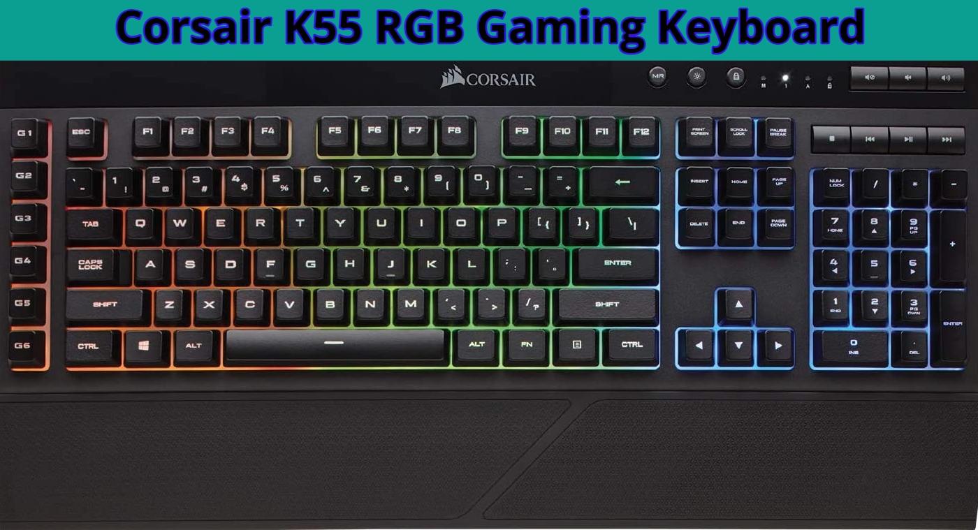 Corsair K55 RGB Gaming Keyboard with Good LED Backlit Keys